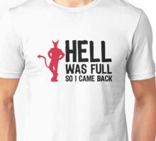 Hell was full. So I came back! Unisex T-Shirt
