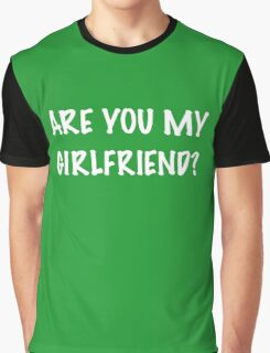 Are You My Girlfriend? Graphic T-Shirt