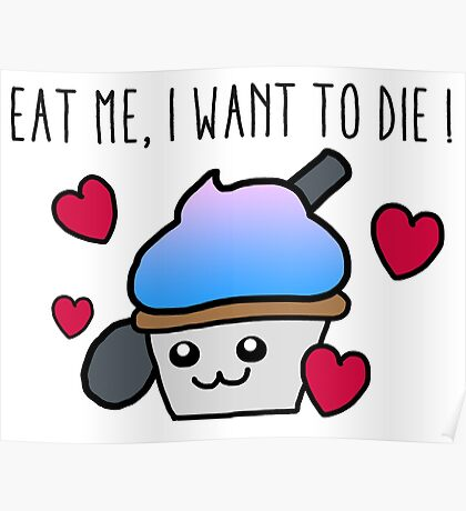 Cupcake Eat me I want to die Poster