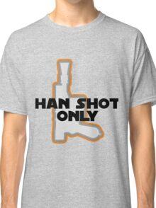 Han Didn't Shoot First--He Shot Only Classic T-Shirt