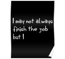 I May Not Always Finish the Job Poster