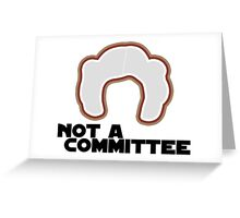 FYI, Princess Leia is NOT a Committee Greeting Card