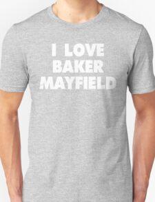 I LOVE BAKER MAYFIELD Oklahoma Sooners Football Unisex T-Shirt