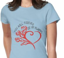 you will forever be my always Womens Fitted T-Shirt