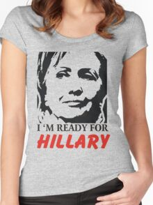 I'm ready for Hillary Clinton Women's Fitted Scoop T-Shirt