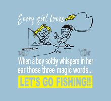 Every girl loves when a boy softly whispers in her ear those three magic words... Let's go fishing!! Womens T-Shirt