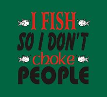I fish so i don't choke people Womens Fitted T-Shirt