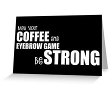 Coffee&Eyebrows in white Greeting Card