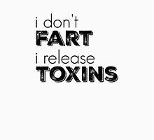 I don't fart I release toxins Unisex T-Shirt
