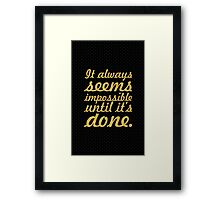 It always seems impossible until it's done. - Inspirational Quote Framed Print