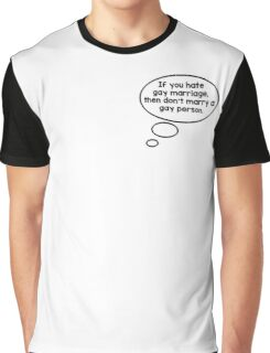 If you hate gay marriage, then don't marry a gay person. Graphic T-Shirt