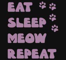 EAT, SLEEP, MEOW, REPEAT, by Furrphy's by Furrphys