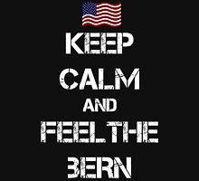 Keep Calm and Feel The Bern Unisex T-Shirt