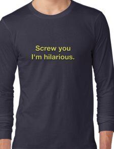 Screw You I'm Hilarious Long Sleeve T-Shirt