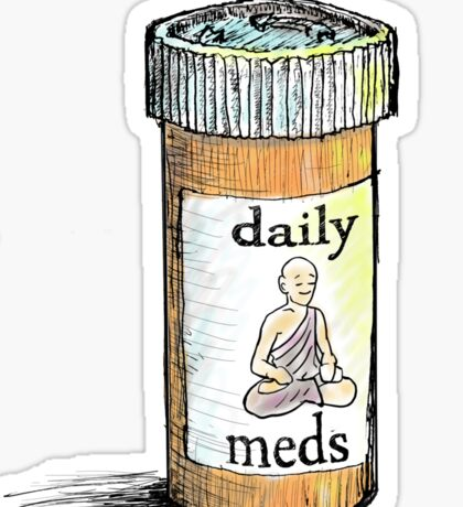 Take your meds daily.  Sticker