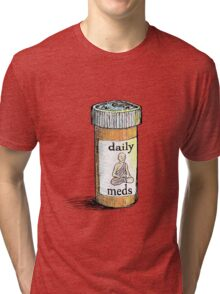 Take your meds daily.  Tri-blend T-Shirt
