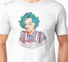gotta let it happen Unisex T-Shirt
