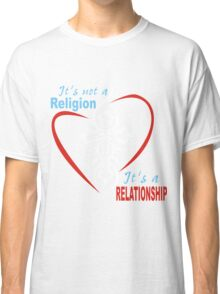 It's not a religion, it's a relationship Classic T-Shirt