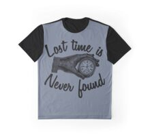 Lost time is never found. Graphic T-Shirt