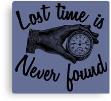 Lost time is never found. Canvas Print
