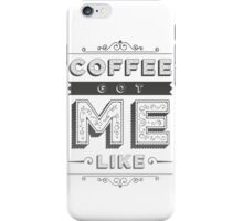 Coffee Got Me Like iPhone Case/Skin