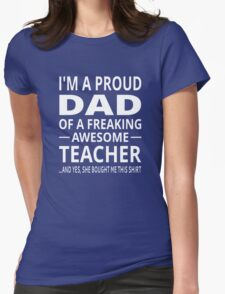 I'm A Proud Dad Of A Freaking Awesome Teacher Womens Fitted T-Shirt