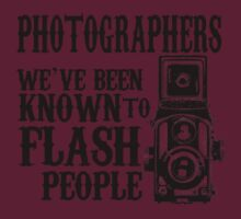 PHOTOGRAPHERS WE'VE BEEN KNOWN TO FLASH PEOPLE by imsrnvs