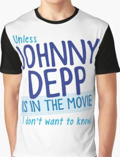 Unless Jonny Depp is in the movie I don't want to know Graphic T-Shirt