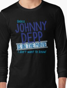 Unless Jonny Depp is in the movie I don't want to know Long Sleeve T-Shirt