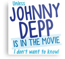 Unless Jonny Depp is in the movie I don't want to know Metal Print