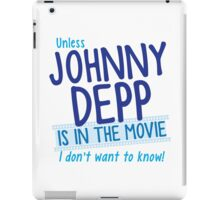 Unless Jonny Depp is in the movie I don't want to know iPad Case/Skin