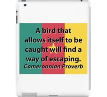 A Bird That Allows Itself - Cameroonian Proverb iPad Case/Skin