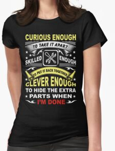 curious enough to take it apart skilled enough to put it back together clever enough to hide the extra parts when I'm done Womens Fitted T-Shirt