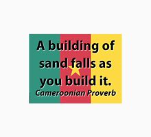 A Building Of Sand - Cameroonian Proverb Unisex T-Shirt