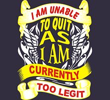 i am unable to quit as i am currently too legit Womens Fitted T-Shirt
