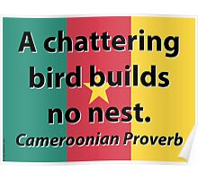 A Chattering Bird - Cameroonian Proverb Poster