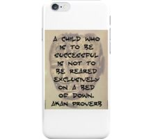 A Child Who Is To Be Successful - Akan Proverb iPhone Case/Skin
