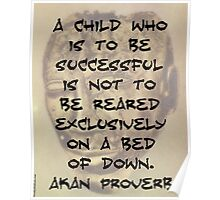 A Child Who Is To Be Successful - Akan Proverb Poster
