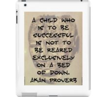 A Child Who Is To Be Successful - Akan Proverb iPad Case/Skin