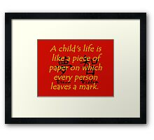 A Childs Life Is Like a Piece of Paper - Chinese Proverb Framed Print