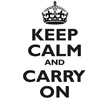 KEEP CALM, & CARRY ON, BE BRITISH, BLIGHTY, UK, WWII, PROPAGANDA, IN BLACK Photographic Print