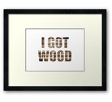 I GOT WOOD Framed Print