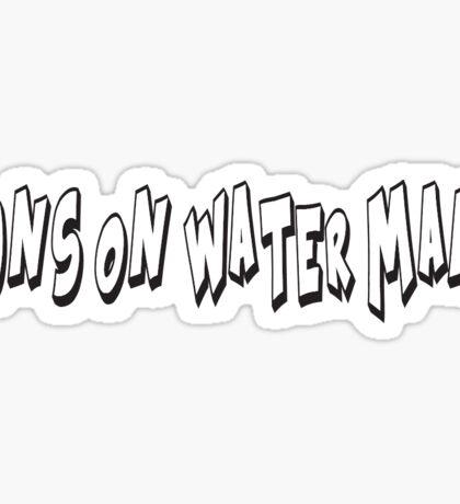 RUNS ON WATER MAN! Sticker