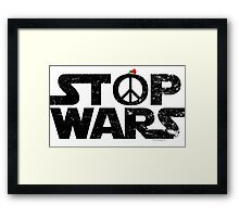 STOP WARS....a message for our UNIVERSE! Framed Print