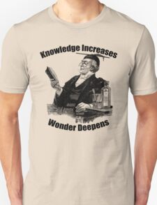 Knowledge increases wonder deepens. Unisex T-Shirt