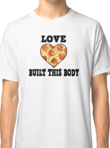 Love Built This Body [Pizza] Classic T-Shirt