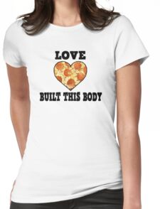 Love Built This Body [Pizza] Womens Fitted T-Shirt