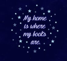 My home is where my books are - quote by thebookstheppl