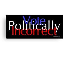 Vote Politically Incorrect Canvas Print