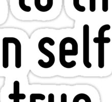 This above all; to thine own self be true. Sticker
